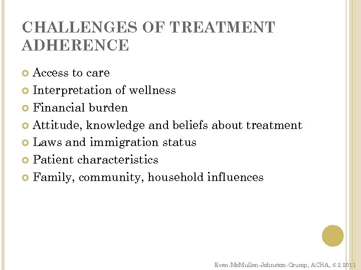CHALLENGES OF TREATMENT ADHERENCE Access to care Interpretation of wellness Financial burden Attitude, knowledge