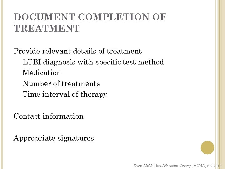 DOCUMENT COMPLETION OF TREATMENT Provide relevant details of treatment LTBI diagnosis with specific test