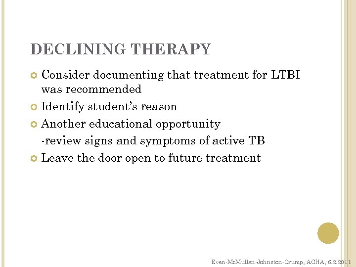 DECLINING THERAPY Consider documenting that treatment for LTBI was recommended Identify student's reason Another