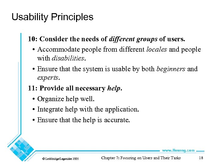 Usability Principles 10: Consider the needs of different groups of users. • Accommodate people