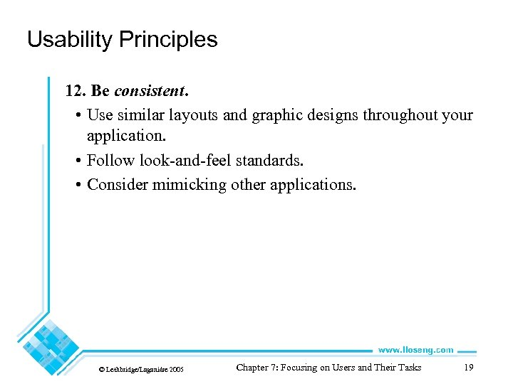 Usability Principles 12. Be consistent. • Use similar layouts and graphic designs throughout your