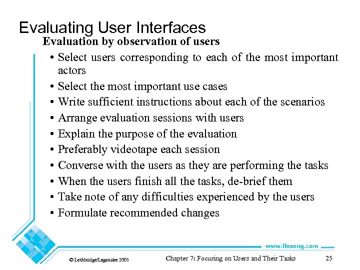 Evaluating User Interfaces Evaluation by observation of users • Select users corresponding to each