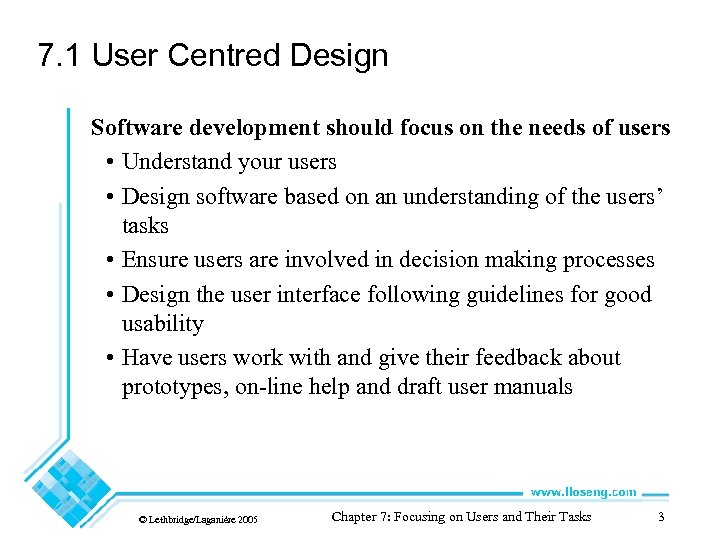 7. 1 User Centred Design Software development should focus on the needs of users