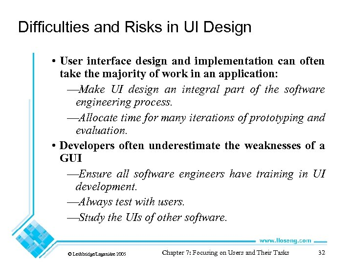 Difficulties and Risks in UI Design • User interface design and implementation can often