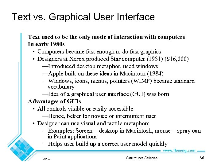 Text vs. Graphical User Interface Text used to be the only mode of interaction