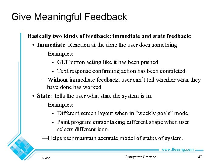 Give Meaningful Feedback Basically two kinds of feedback: immediate and state feedback: • Immediate: