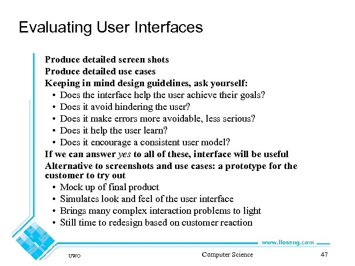 Evaluating User Interfaces Produce detailed screen shots Produce detailed use cases Keeping in mind