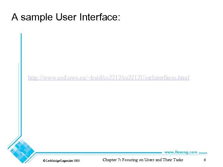 A sample User Interface: http: //www. csd. uwo. ca/~lreid/cs 2212 User. Interfaces. html ©