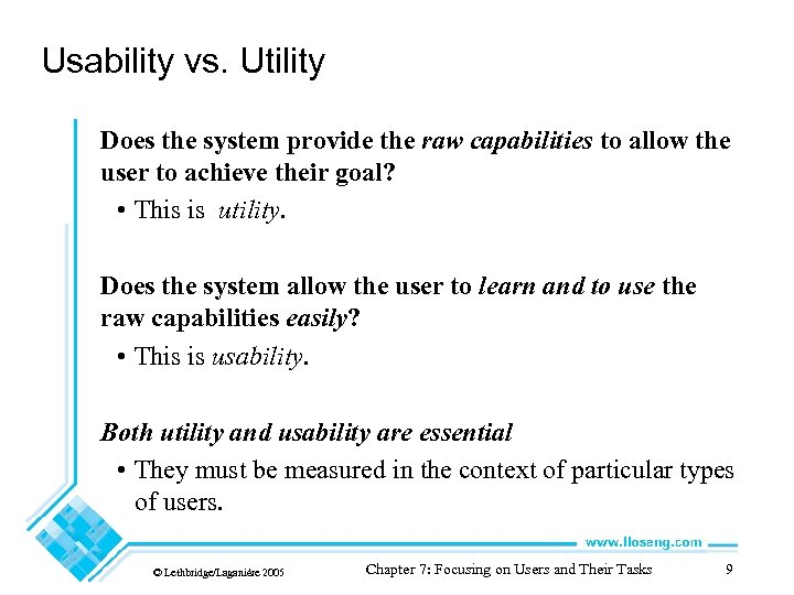 Usability vs. Utility Does the system provide the raw capabilities to allow the user
