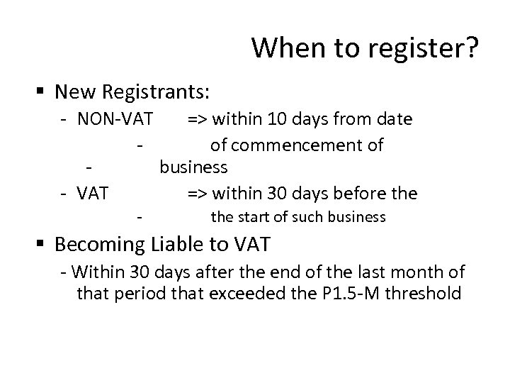 When to register? § New Registrants: - NON-VAT => within 10 days from date