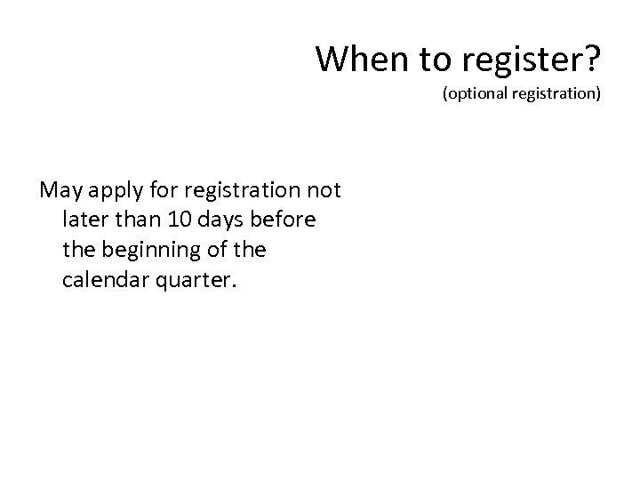 When to register? (optional registration) May apply for registration not later than 10 days