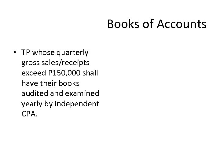 Books of Accounts • TP whose quarterly gross sales/receipts exceed P 150, 000 shall