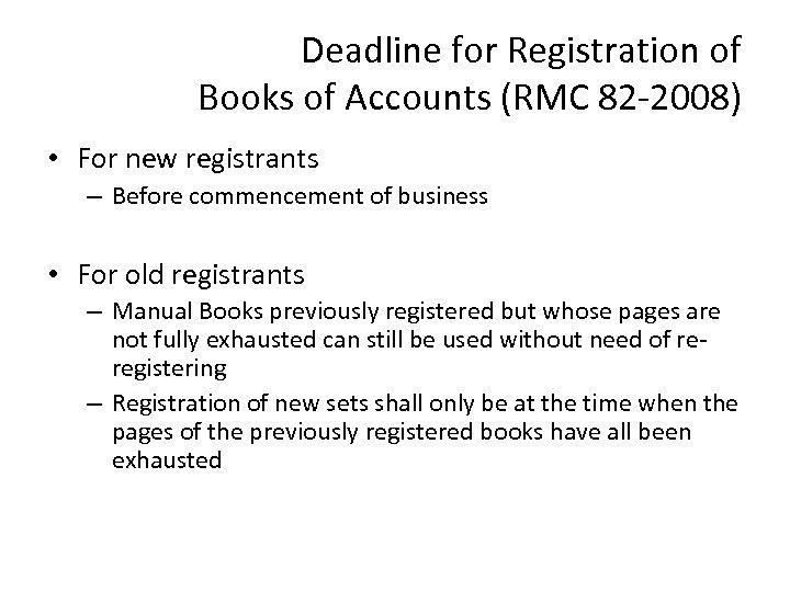 Deadline for Registration of Books of Accounts (RMC 82 -2008) • For new registrants