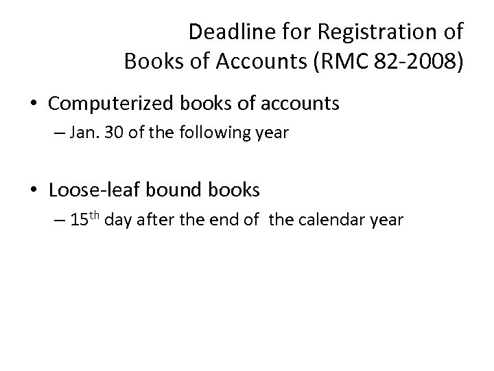 Deadline for Registration of Books of Accounts (RMC 82 -2008) • Computerized books of