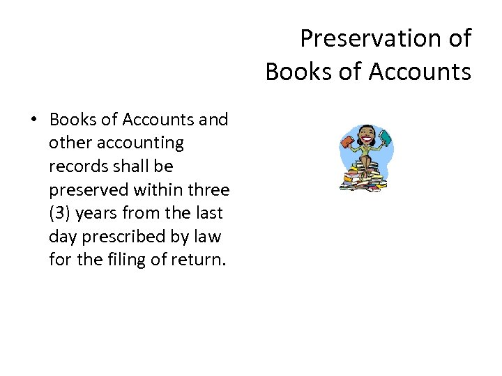 Preservation of Books of Accounts • Books of Accounts and other accounting records shall