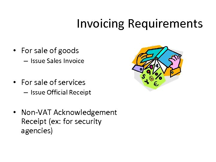 Invoicing Requirements • For sale of goods – Issue Sales Invoice • For sale