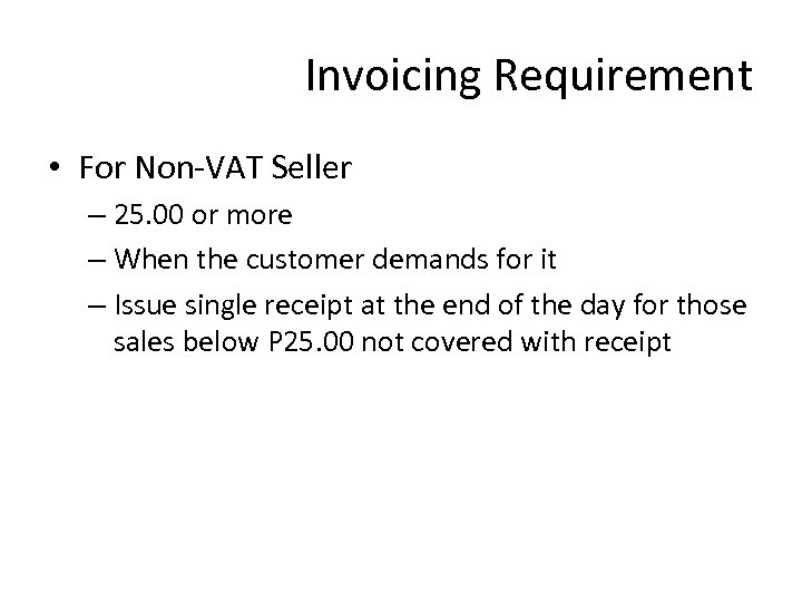 Invoicing Requirement • For Non-VAT Seller – 25. 00 or more – When the