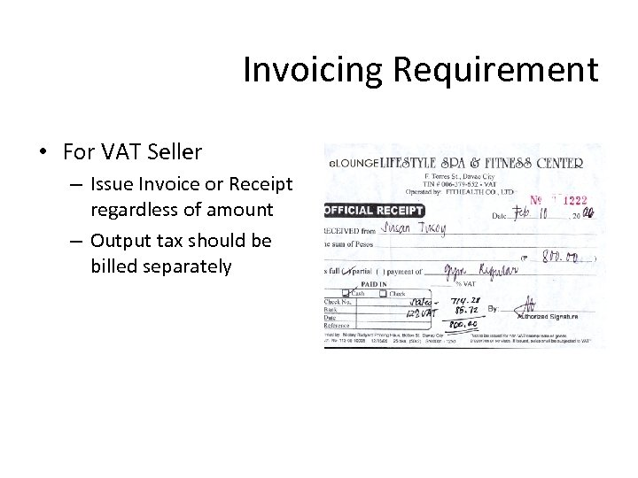 Invoicing Requirement • For VAT Seller – Issue Invoice or Receipt regardless of amount