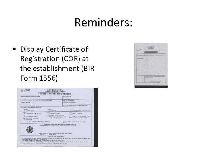 Reminders: § Display Certificate of Registration (COR) at the establishment (BIR Form 1556)