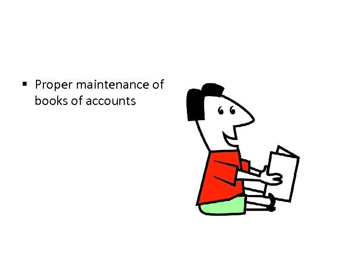 § Proper maintenance of books of accounts