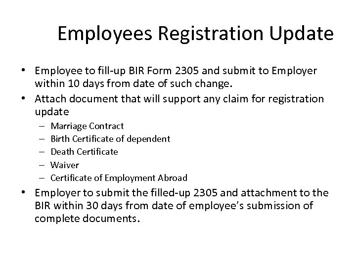 Employees Registration Update • Employee to fill-up BIR Form 2305 and submit to Employer