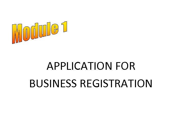 APPLICATION FOR BUSINESS REGISTRATION