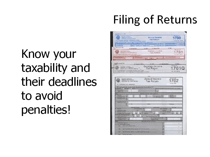 Filing of Returns Know your taxability and their deadlines to avoid penalties!