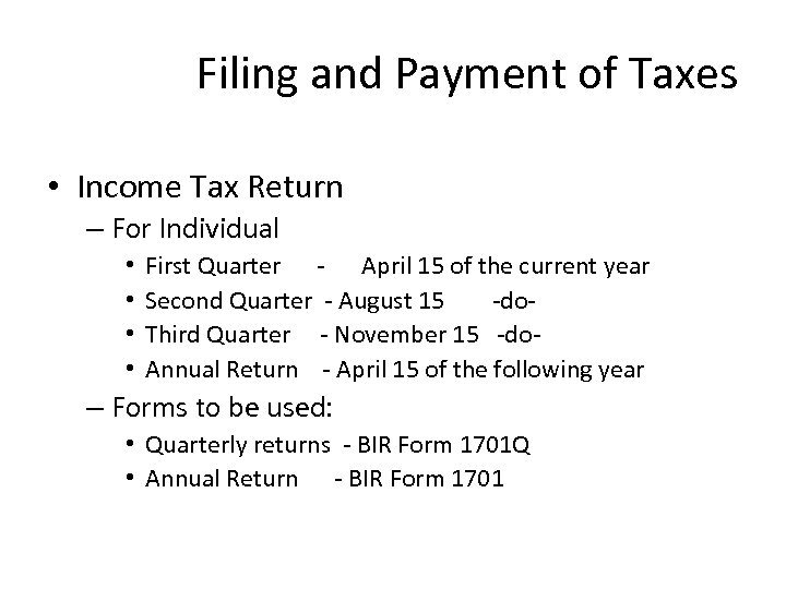 Filing and Payment of Taxes • Income Tax Return – For Individual • •