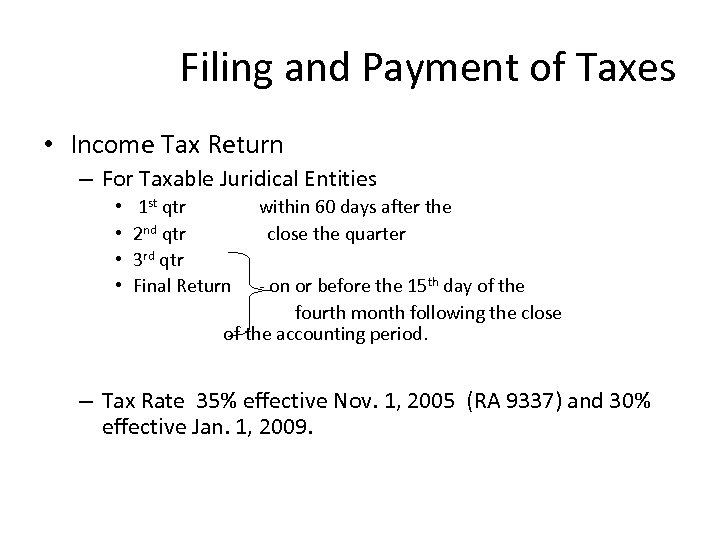 Filing and Payment of Taxes • Income Tax Return – For Taxable Juridical Entities