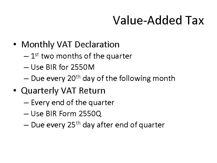 Value-Added Tax • Monthly VAT Declaration – 1 st two months of the quarter