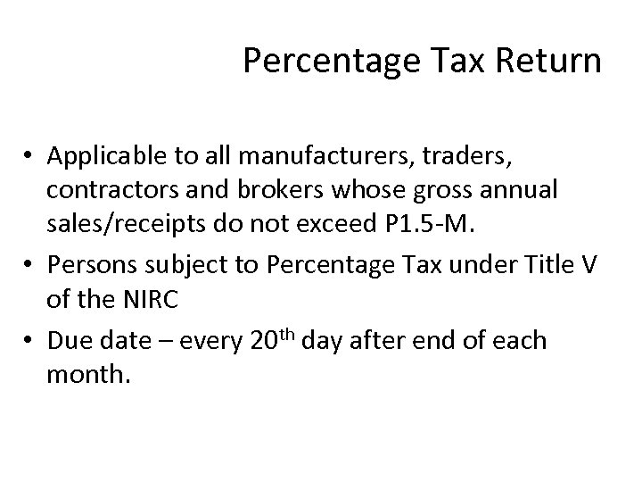 Percentage Tax Return • Applicable to all manufacturers, traders, contractors and brokers whose gross