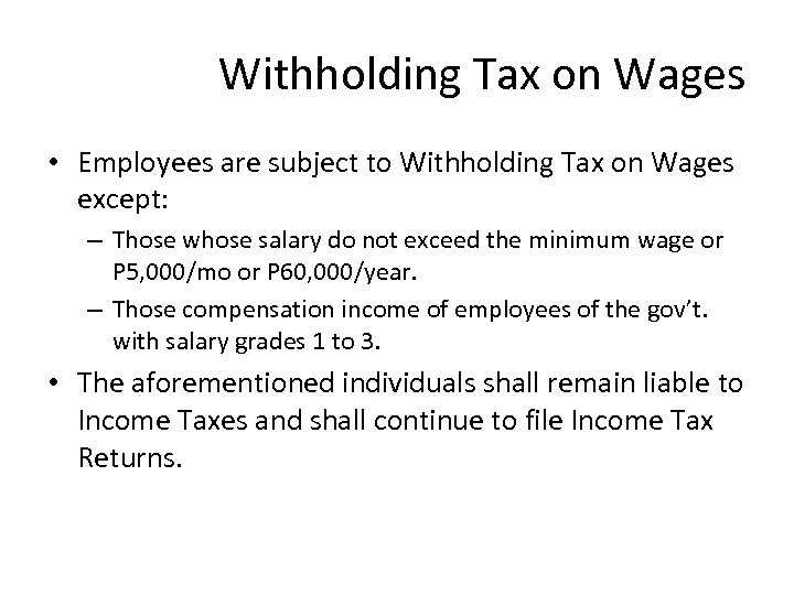 Withholding Tax on Wages • Employees are subject to Withholding Tax on Wages except: