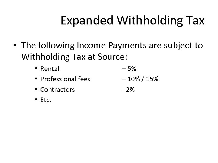 Expanded Withholding Tax • The following Income Payments are subject to Withholding Tax at
