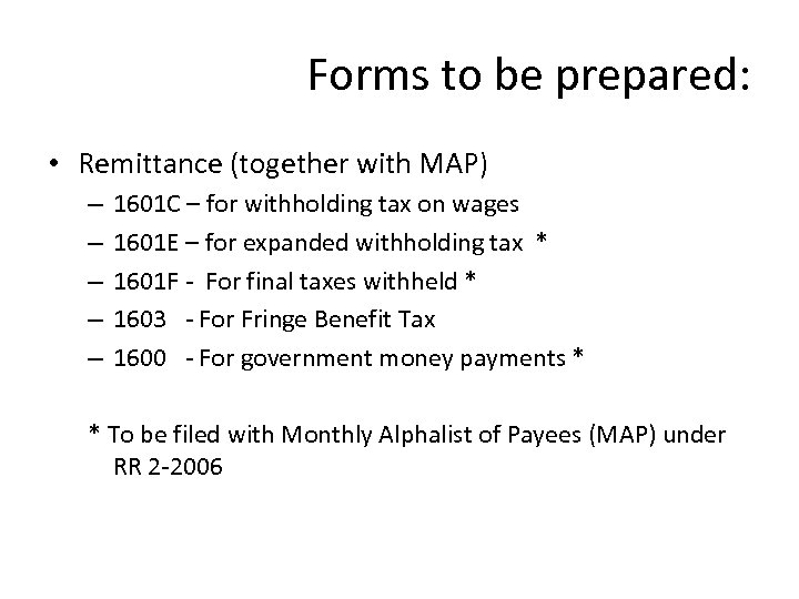 Forms to be prepared: • Remittance (together with MAP) – – – 1601 C