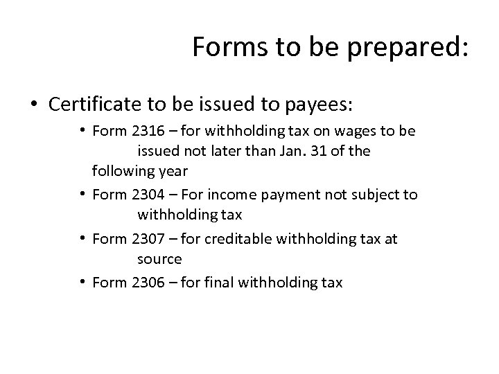 Forms to be prepared: • Certificate to be issued to payees: • Form 2316