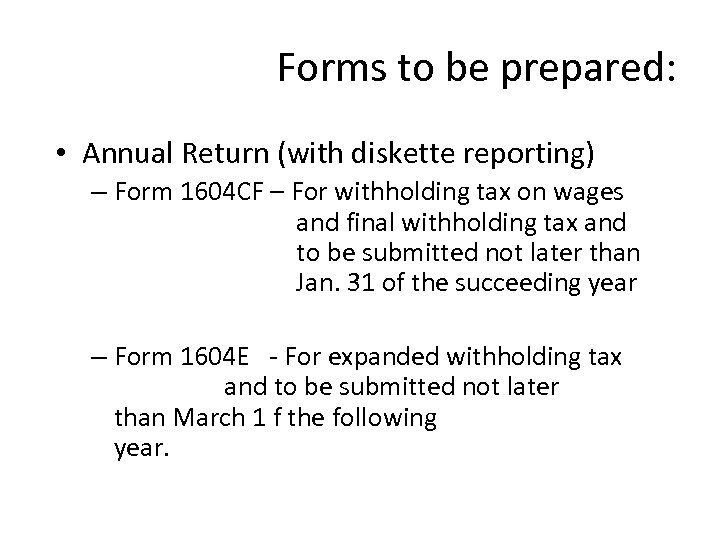 Forms to be prepared: • Annual Return (with diskette reporting) – Form 1604 CF