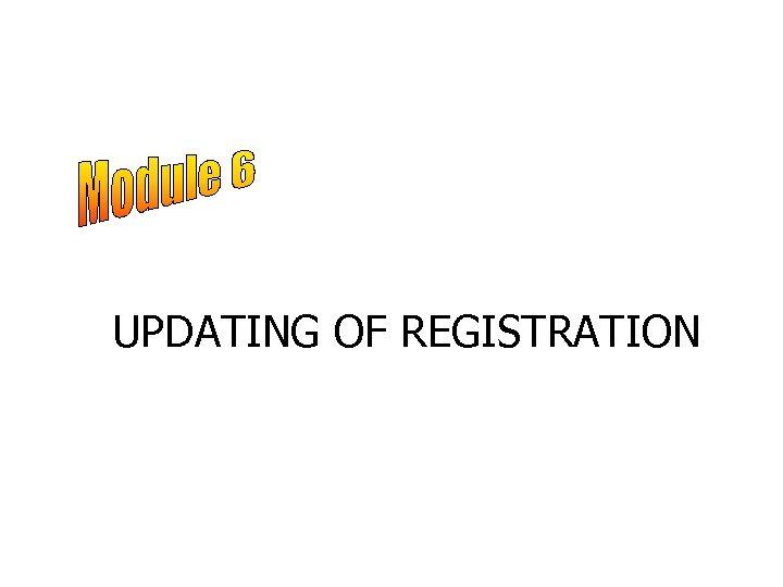 UPDATING OF REGISTRATION