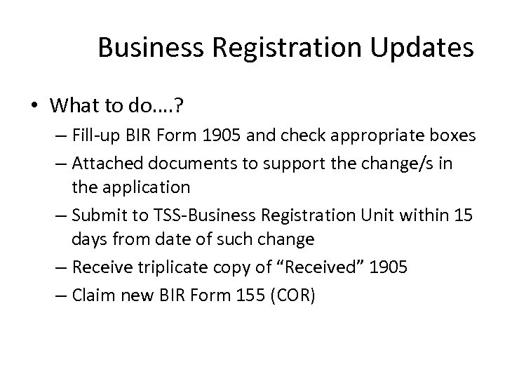 Business Registration Updates • What to do…. ? – Fill-up BIR Form 1905 and