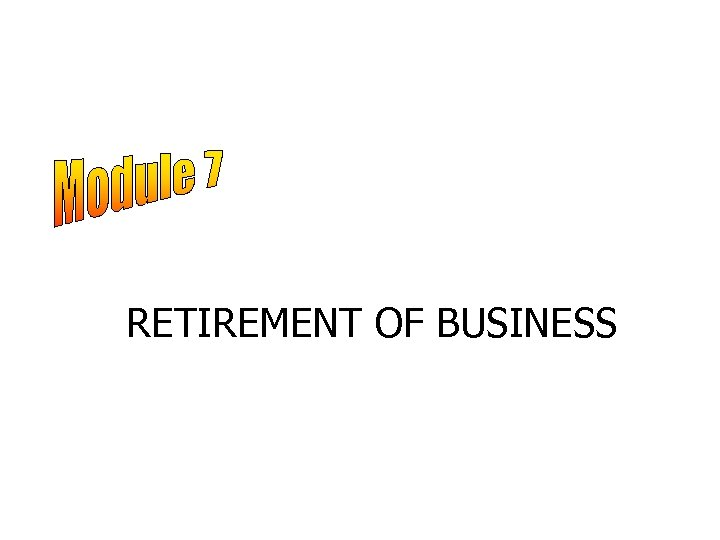 RETIREMENT OF BUSINESS