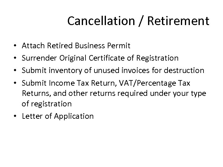 Cancellation / Retirement Attach Retired Business Permit Surrender Original Certificate of Registration Submit inventory