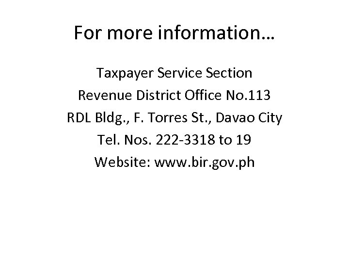 For more information… Taxpayer Service Section Revenue District Office No. 113 RDL Bldg. ,