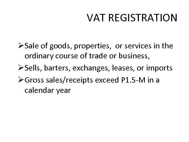VAT REGISTRATION Ø Sale of goods, properties, or services in the ordinary course of