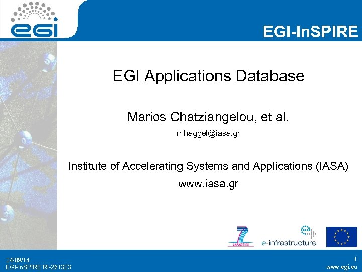 EGI-In. SPIRE EGI Applications Database Marios Chatziangelou, et al. mhaggel@iasa. gr Institute of Accelerating