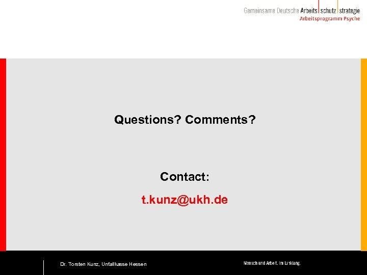 Questions? Comments? Contact: t. kunz@ukh. de 19 Dr. Torsten Kunz, Unfallkasse Hessen