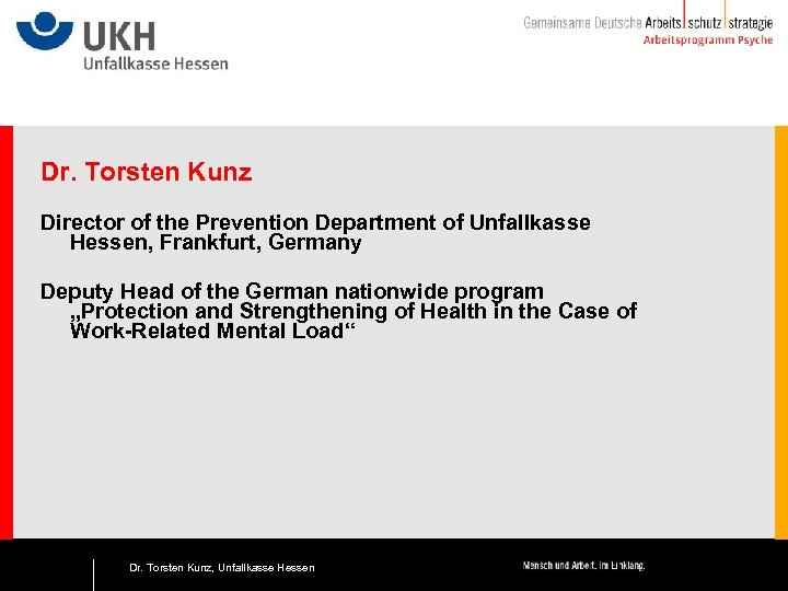 Dr. Torsten Kunz Director of the Prevention Department of Unfallkasse Hessen, Frankfurt, Germany Deputy