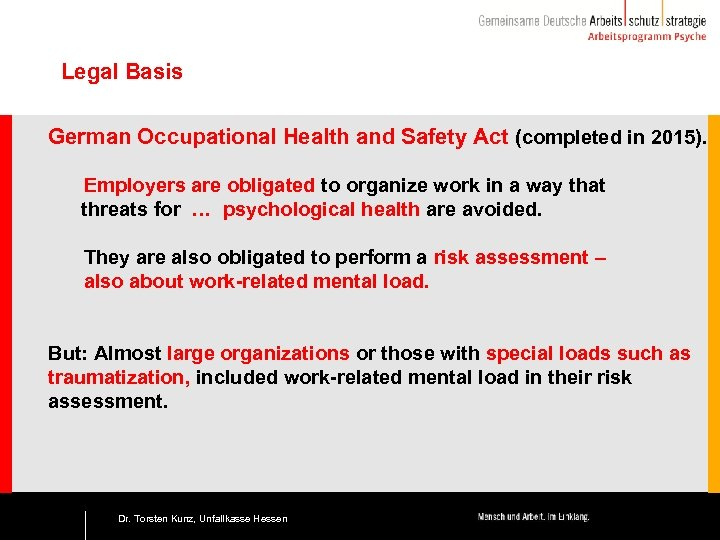 Legal Basis German Occupational Health and Safety Act (completed in 2015). Employers are obligated