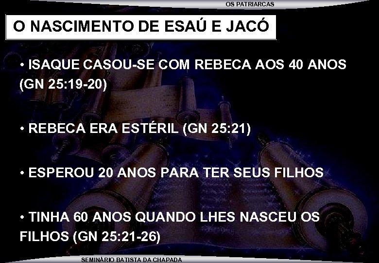 OS PATRIARCAS O NASCIMENTO DE ESAÚ E JACÓ • ISAQUE CASOU-SE COM REBECA AOS