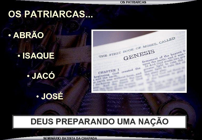 OS PATRIARCAS. . . • ABRÃO • ISAQUE • JACÓ • JOSÉ DEUS PREPARANDO