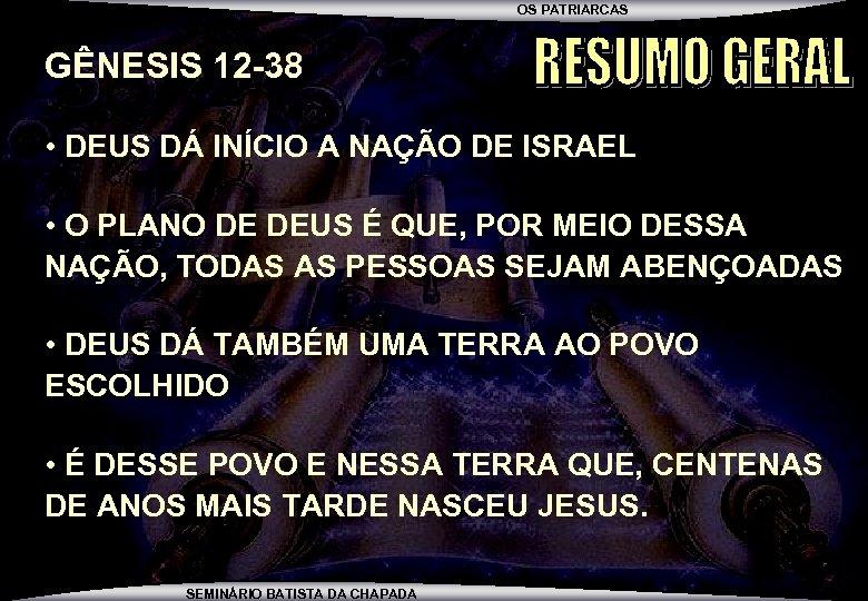 OS PATRIARCAS GÊNESIS 12 -38 • DEUS DÁ INÍCIO A NAÇÃO DE ISRAEL •