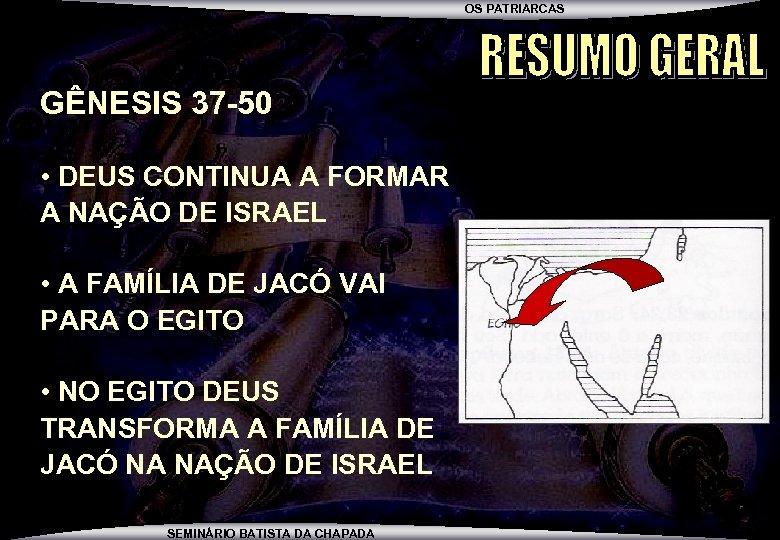 OS PATRIARCAS GÊNESIS 37 -50 • DEUS CONTINUA A FORMAR A NAÇÃO DE ISRAEL